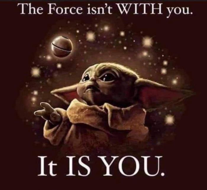 Baby Yoda: the Force isn't WITH you, it IS you